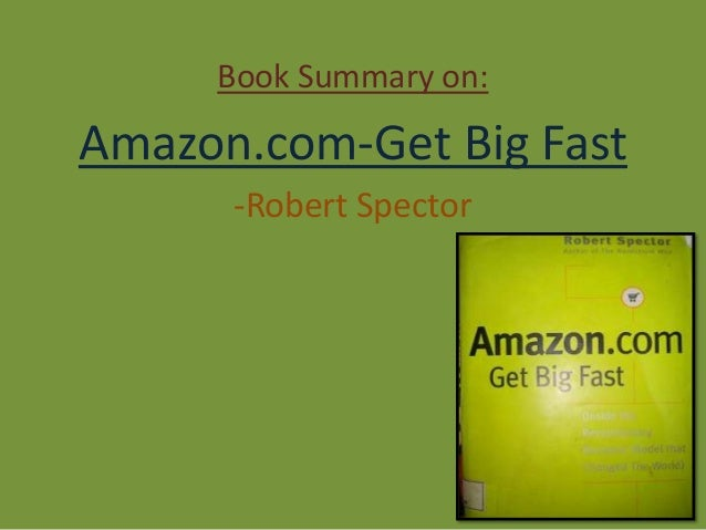Book Summary on: Amazon.com-Get Big Fast -Robert Spector