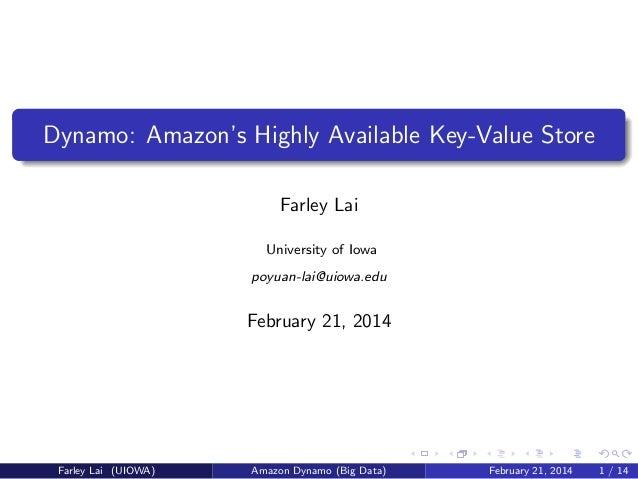 Dynamo: Amazon's Highly Available Key-Value Store Farley Lai University of Iowa poyuan-lai@uiowa.edu  February 21, 2014  F...