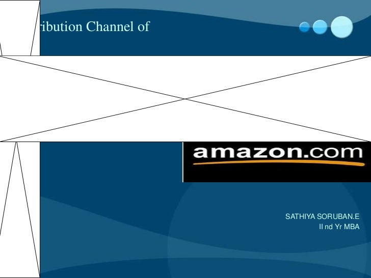 Distribution Channel of                          SATHIYA SORUBAN.E                                  II nd Yr MBA