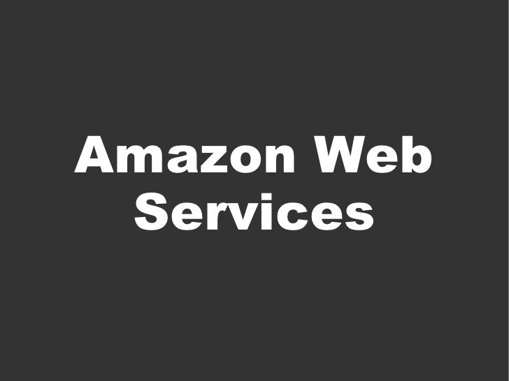 <ul><ul><li>Amazon Web Services </li></ul></ul>