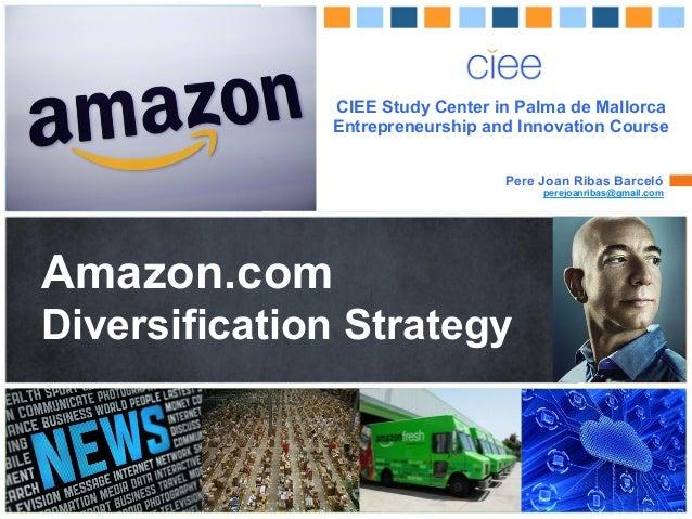 Pere  Joan  Ribas  Barceló   Amazon.com Diversification Strategy ! ! CIEE Study Center in Palma de Mallorca Entrep...