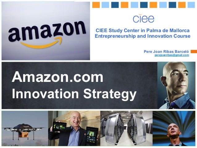 Pere	   Joan	   Ribas	   Barceló	    Amazon.com Innovation Strategy ! ! CIEE Study Center in Palma de Mallorca Entrepreneu...