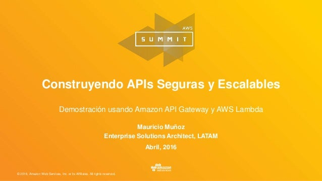 © 2016, Amazon Web Services, Inc. or its Affiliates. All rights reserved. Construyendo APIs Seguras y Escalables Demostrac...