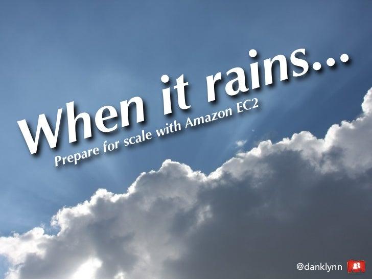 When it rains: Prepare for scale with Amazon EC2