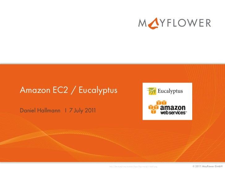 Amazon EC2 / EucalyptusDaniel Hallmann I 7 July 2011                                http://dev.mysql.com/common/logos/logo...