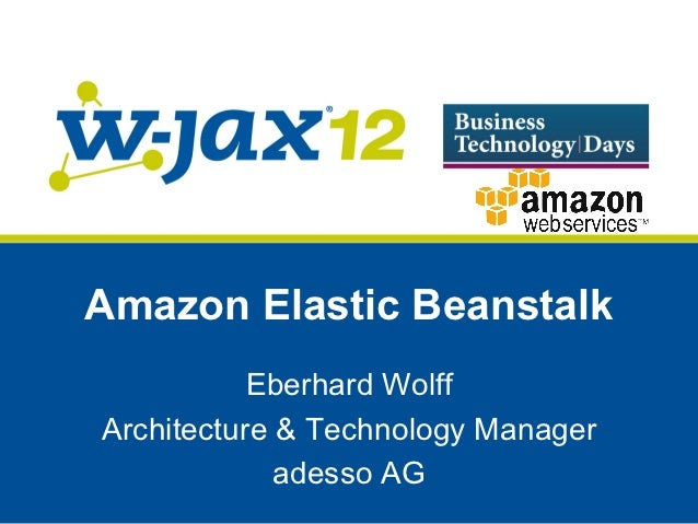 Amazon Elastic Beanstalk           Eberhard WolffArchitecture & Technology Manager             adesso AG