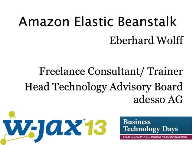 Amazon Elastic Beanstalk Eberhard Wolff Freelance Consultant/ Trainer Head Technology Advisory Board adesso AG