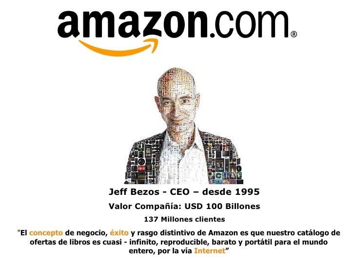 Jeff Bezos - CEO – desde 1995                        Valor Compañía: USD 100 Billones                                  137...