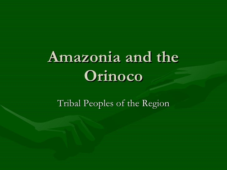 Amazonia and the Orinoco Tribal Peoples of the Region