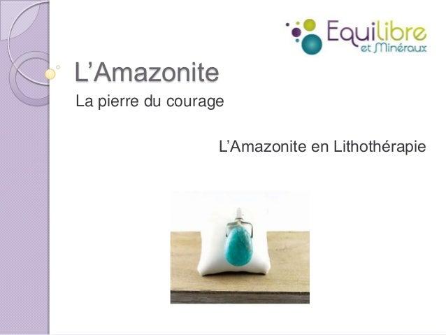 L'Amazonite La pierre du courage L'Amazonite en Lithothérapie