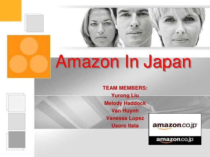 Amazon In Japan<br />TEAM MEMBERS:<br />Yurong Liu <br />Melody Haddock<br />Van Huynh<br />Vanessa Lopez<br />UsoroItata<...