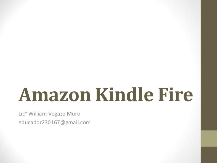 Amazon Kindle FireLic° William Vegazo Muroeducador230167@gmail.com