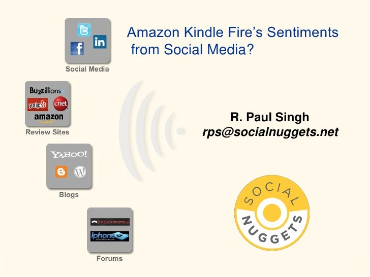 Amazon Kindle Fire's Sentimentsfrom Social Media?              R. Paul Singh          rps@socialnuggets.net