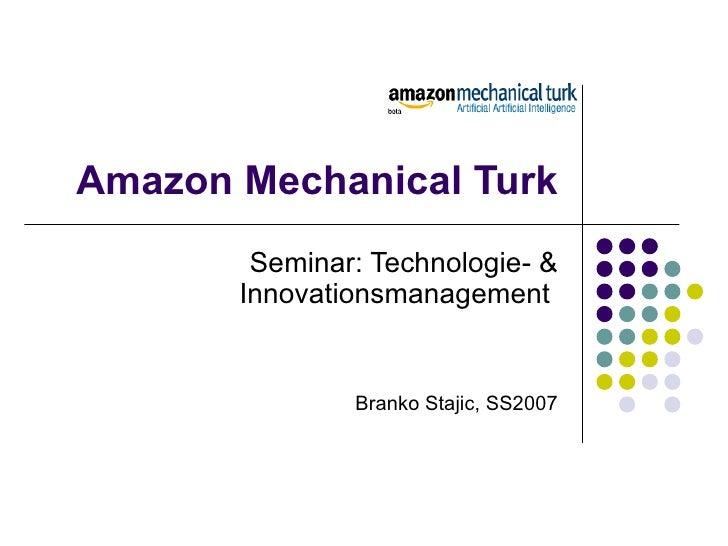 Amazon Mechanical Turk Seminar: Technologie- & Innovationsmanagement  Branko Stajic, SS2007