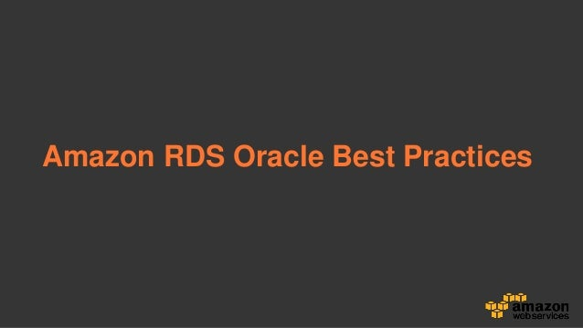 Amazon RDS Oracle Best Practices