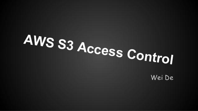 AWS S3  Access  Control Wei De