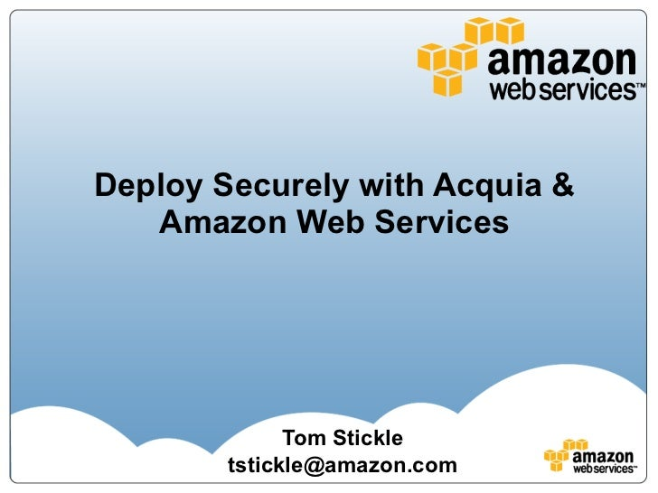 Deploy Securely with Acquia & Amazon Web Services Tom Stickle [email_address]