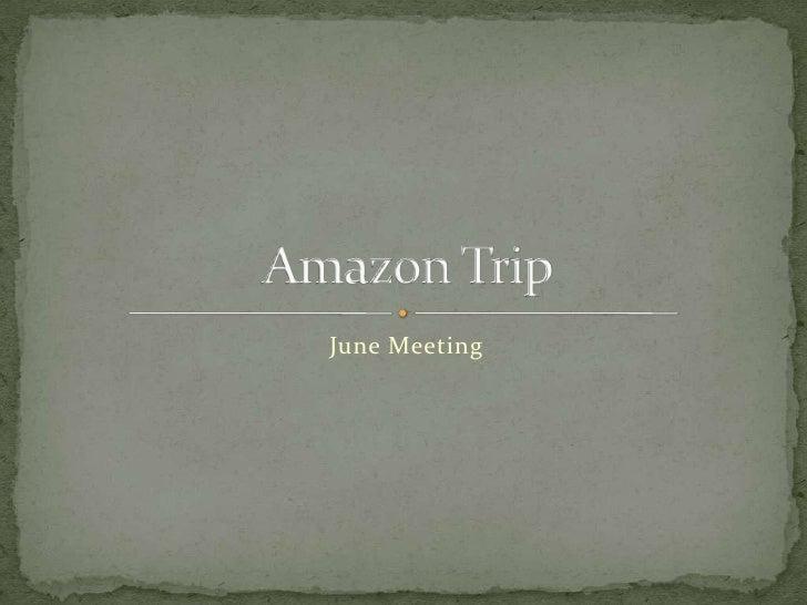 Amazon trip   june meeting