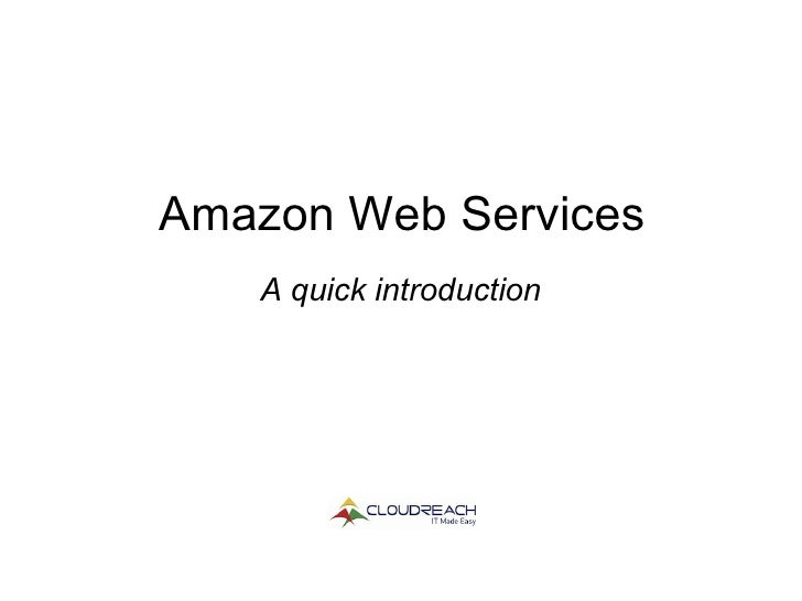 Amazon web services: A Quick Introduction from Cloudreach