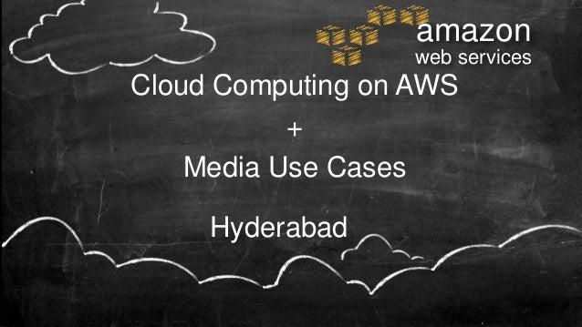 Cloud Computing on AWS+Media Use Casesamazonweb servicesHyderabad