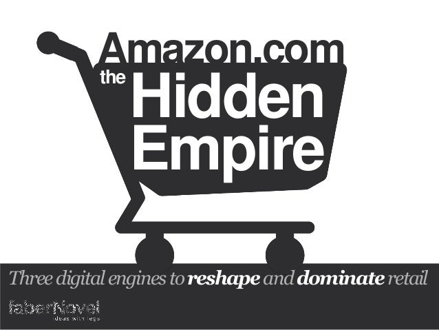 the Amazon.com Threedigitalenginestoreshapeanddominateretail Hidden Empire