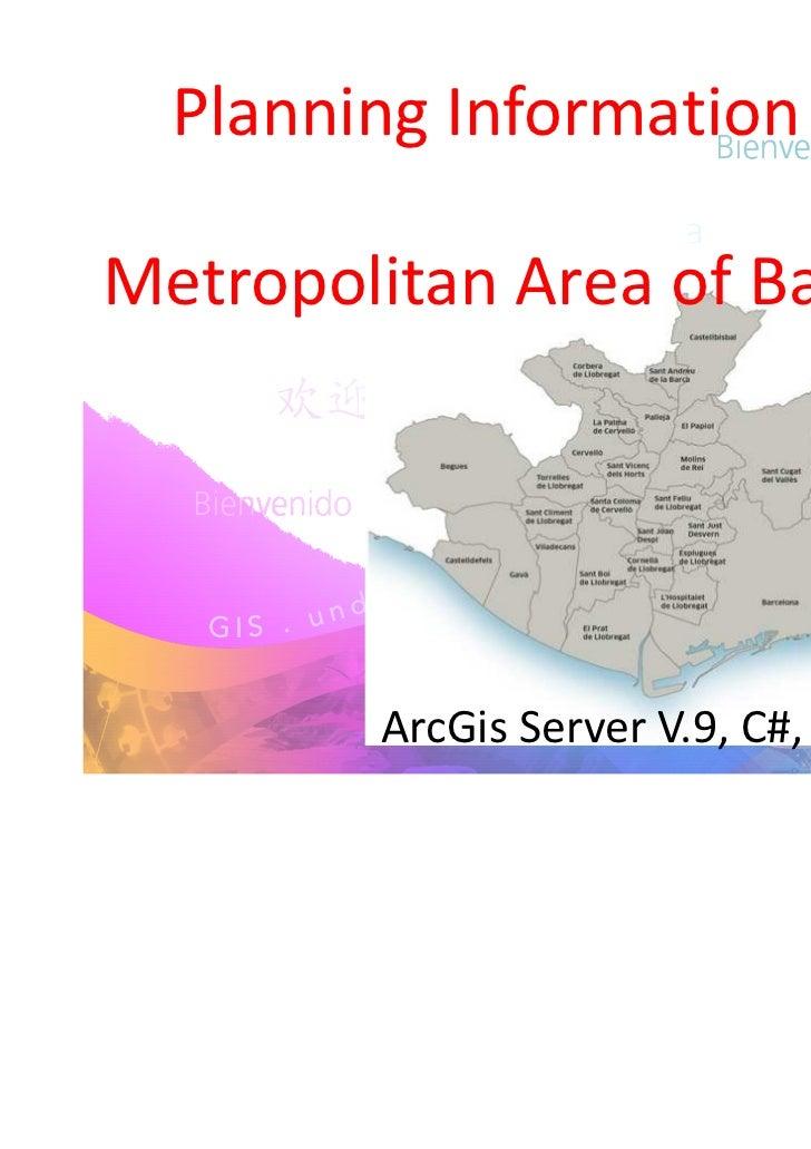 Planning Information WebMetropolitan Area of Barcelona        ArcGis Server V.9, C#, Silverlight
