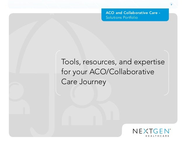 ACO and Collaborative Care - Solutions Portfolio Tools, resources, and expertise for your ACO/Collaborative Care Journey