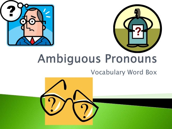 Ambiguous Pronouns<br />Vocabulary Word Box<br />