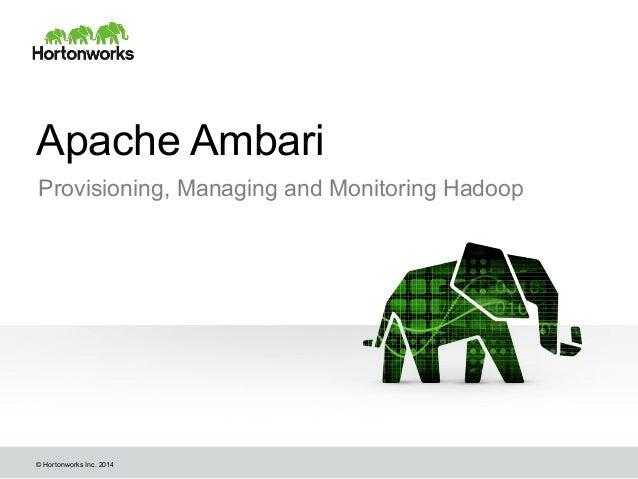© Hortonworks Inc. 2014 Apache Ambari Provisioning, Managing and Monitoring Hadoop