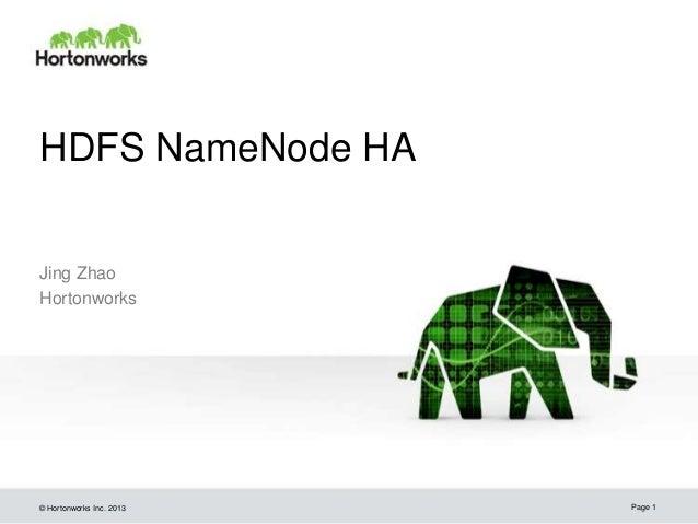 © Hortonworks Inc. 2013 HDFS NameNode HA Jing Zhao Hortonworks Page 1