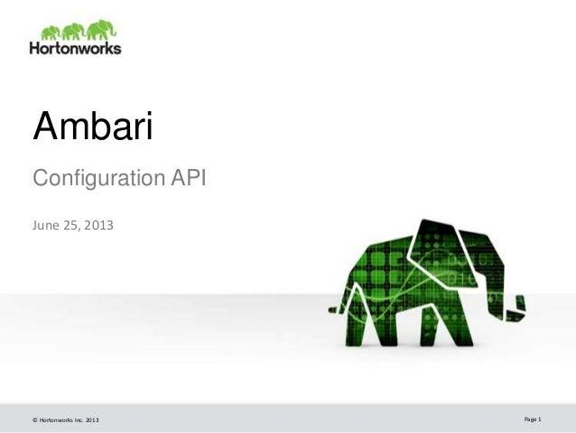 © Hortonworks Inc. 2013 Ambari Configuration API June 25, 2013 Page 1