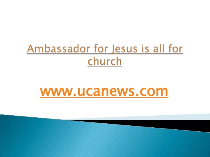 Ambassador for jesus is all for church | Catholic news | Catholic church news | christianity | catholic church | Pope Benedict | world christian news | churches Asia | catholic website | vatican news