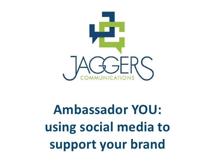 Ambassador YOU:using social media to support your brand