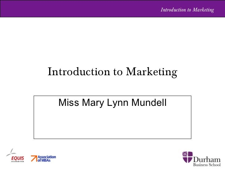 Introduction to Marketing Miss Mary Lynn Mundell