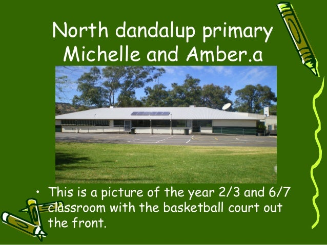 North dandalup primary Michelle and Amber.a • This is a picture of the year 2/3 and 6/7 classroom with the basketball cour...