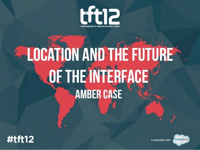 LOCATION AND THE FUTURE   OF THE INTERFACE       Amber case