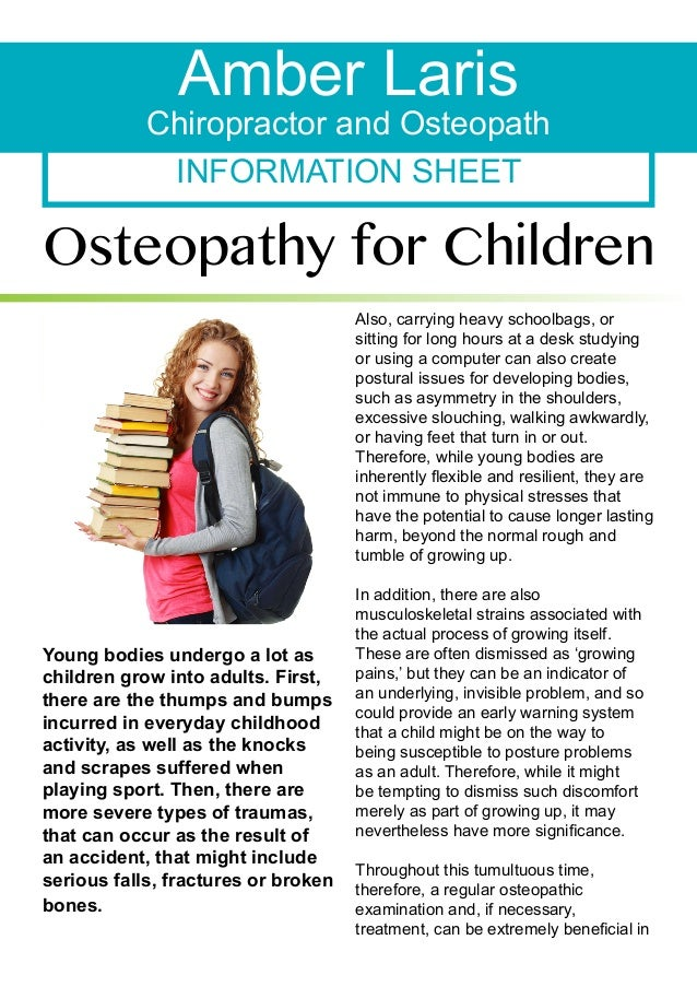 INFORMATION SHEET Amber Laris Chiropractor and Osteopath Osteopathy for Children Young bodies undergo a lot as children gr...