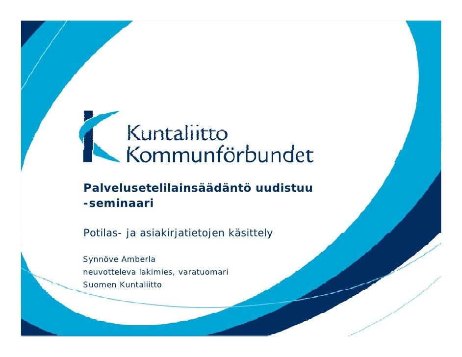 Palvelusetelilainsäädäntö uudistuu -seminaari  Potilas- ja asiakirjatietojen käsittely  Synnöve Amberla neuvotteleva lakim...
