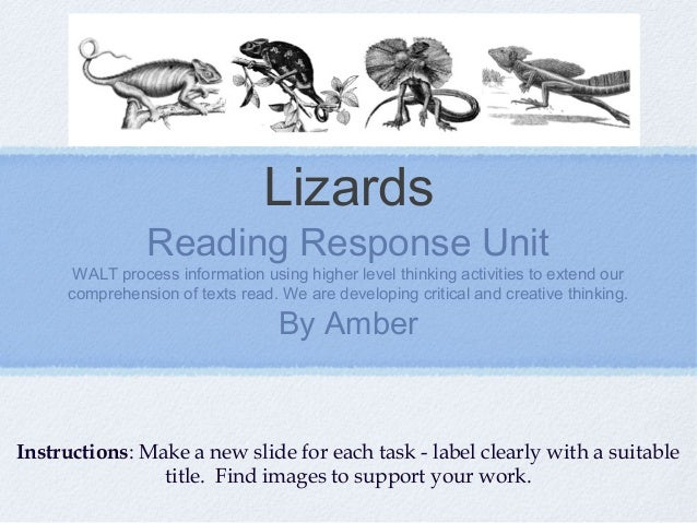 Lizards               Reading Response Unit      WALT process information using higher level thinking activities to extend...