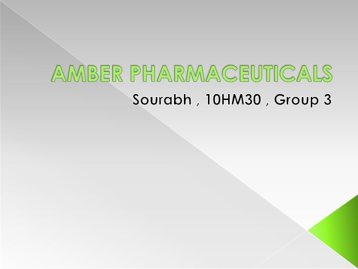 AMBER PHARMACEUTICALS<br />Sourabh , 10HM30 , Group 3<br />