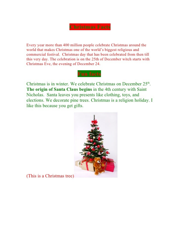 Christmas Facts  Every year more than 400 million people celebrate Christmas around the world that makes Christmas one of ...