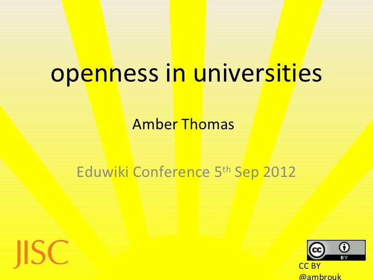 openness in universities         Amber Thomas  Eduwiki Conference 5th Sep 2012                                    CC BY   ...