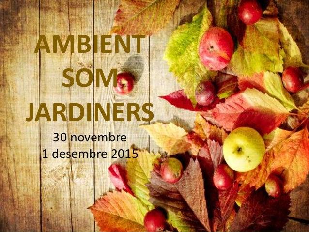 AMBIENT SOM JARDINERS 30 novembre 1 desembre 2015