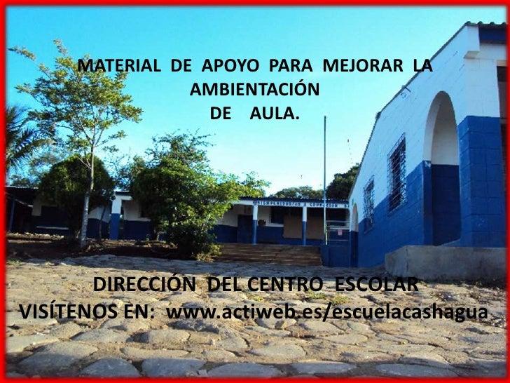 MATERIAL DE APOYO PARA MEJORAR LA                AMBIENTACIÓN                  DE AULA.       DIRECCIÓN DEL CENTRO ESCOLAR...
