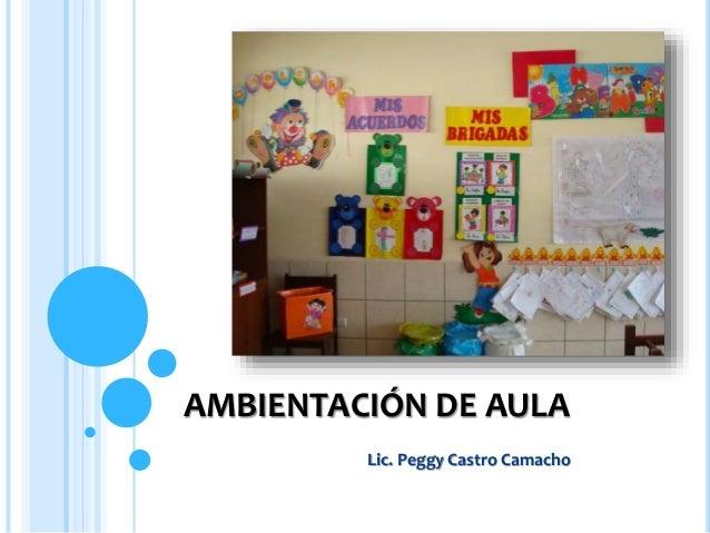 AMBIENTACIÓN DE AULA  Lic. Peggy Castro Camacho