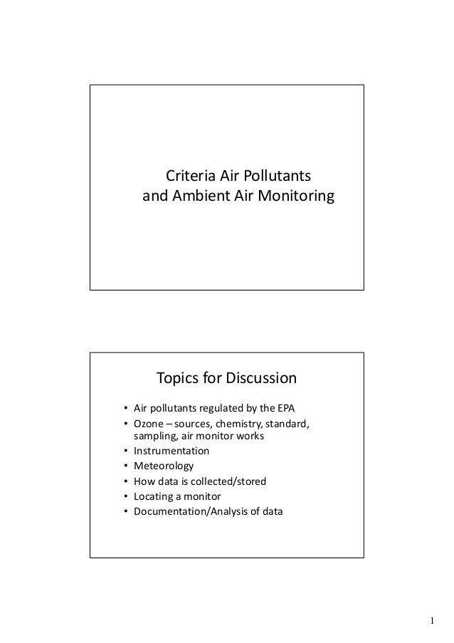 Criteria Air Pollutants and Ambient Air Monitoring  Topics for Discussion • Air pollutants regulated by the EPA • Ozone – ...