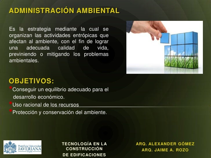 Administración ambiental<br />Es la estrategia mediante la cual se organizan las actividades entrópicas que afectan al amb...