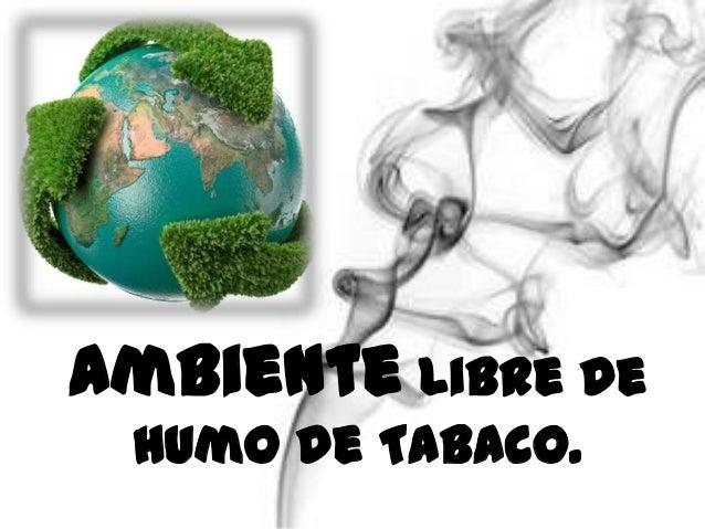 Ambiente Libre de Humo de Tabaco.