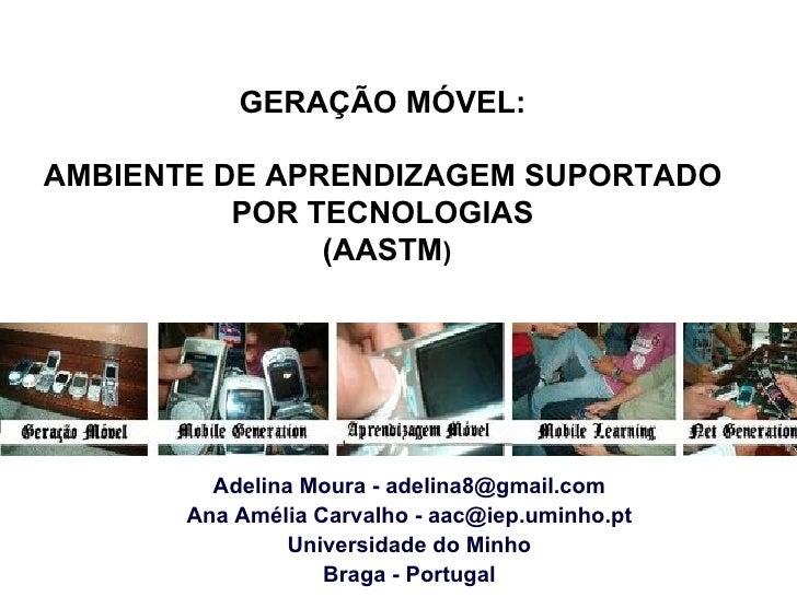 Adelina Moura - adelina8@gmail.com Ana Amélia Carvalho - aac@iep.uminho.pt Universidade do Minho Braga - Portugal GERAÇÃO ...