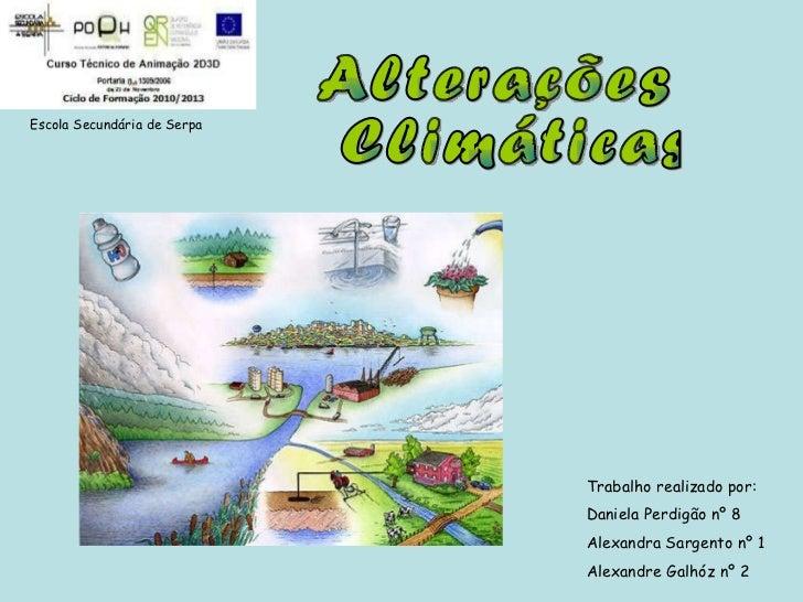 Alterações Climáticas Escola Secundária de Serpa Trabalho realizado por: Daniela Perdigão nº 8 Alexandra Sargento nº 1 Ale...
